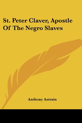 9781432583392: St. Peter Claver, Apostle Of The Negro Slaves