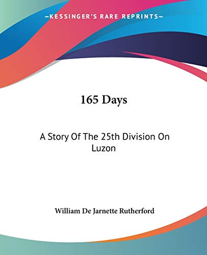 9781432587994: 165 Days: A Story Of The 25th Division On Luzon