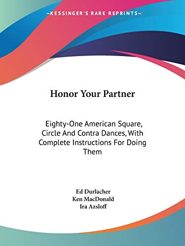 9781432588847: Honor Your Partner: Eighty-One American Square, Circle And Contra Dances, With Complete Instructions For Doing Them