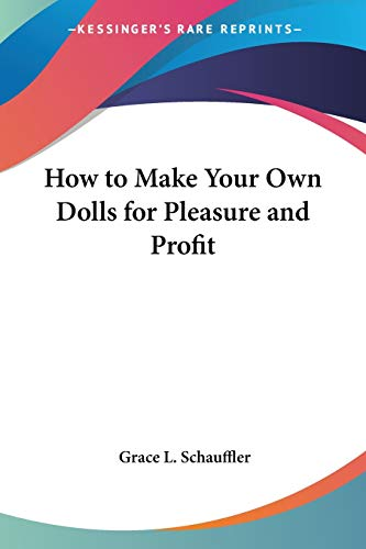 9781432589851: How to Make Your Own Dolls for Pleasure and Profit