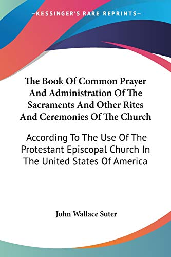 9781432589998: The Book Of Common Prayer And Administration Of The Sacraments And Other Rites And Ceremonies Of The Church: According To The Use Of The Protestant Episcopal Church In The United States Of America