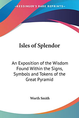 9781432591519: Isles of Splendor: An Exposition of the Wisdom Found Within the Signs, Symbols and Tokens of the Great Pyramid