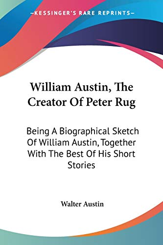9781432591731: William Austin, The Creator Of Peter Rug: Being A Biographical Sketch Of William Austin, Together With The Best Of His Short Stories