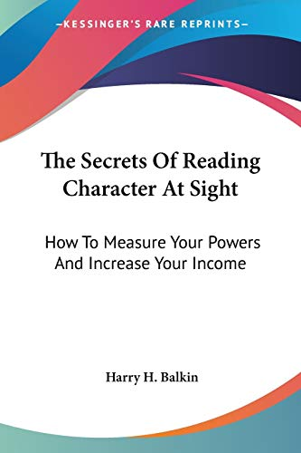 9781432592356: The Secrets Of Reading Character At Sight: How To Measure Your Powers And Increase Your Income
