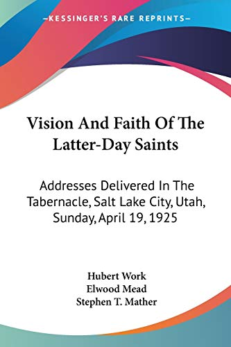 9781432593209: Vision And Faith Of The Latter-Day Saints: Addresses Delivered In The Tabernacle, Salt Lake City, Utah, Sunday, April 19, 1925