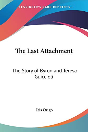 9781432594794: The Last Attachment: The Story of Byron and Teresa Guiccioli