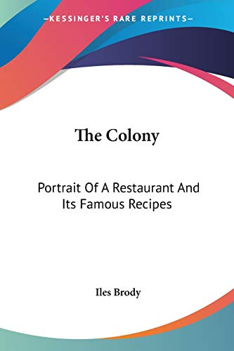 9781432594947: The Colony: Portrait Of A Restaurant And Its Famous Recipes