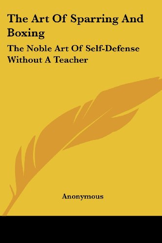 9781432597757: The Art Of Sparring And Boxing: The Noble Art Of Self-Defense Without A Teacher