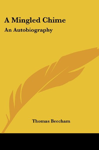 A Mingled Chime: An Autobiography: Beecham, Thomas