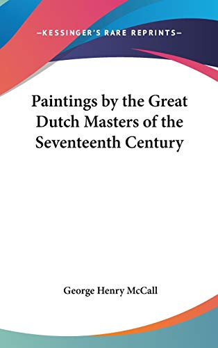 9781432600518: Paintings by the Great Dutch Masters of the Seventeenth Century