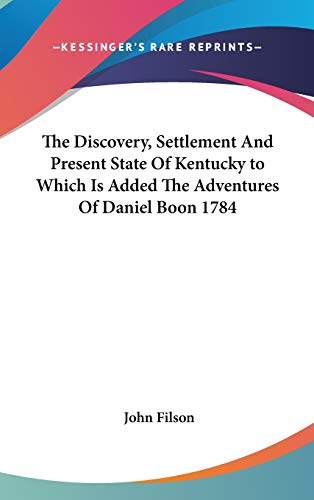 9781432600891: The Discovery, Settlement And Present State Of Kentucky to Which Is Added The Adventures Of Daniel Boon 1784