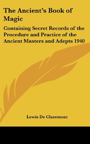 9781432600952: The Ancient's Book of Magic: Containing Secret Records of the Procedure and Practice of the Ancient Masters and Adepts 1940