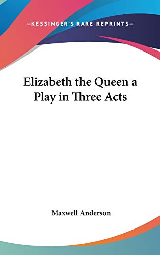 9781432600990: Elizabeth the Queen a Play in Three Acts