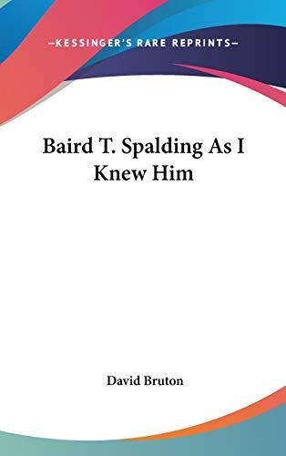 9781432601195: Baird T. Spalding As I Knew Him