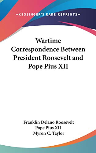 9781432601614: Wartime Correspondence Between President Roosevelt and Pope Pius XII