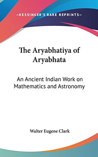 9781432601775: The Aryabhatiya of Aryabhata: An Ancient Indian Work on Mathematics and Astronomy