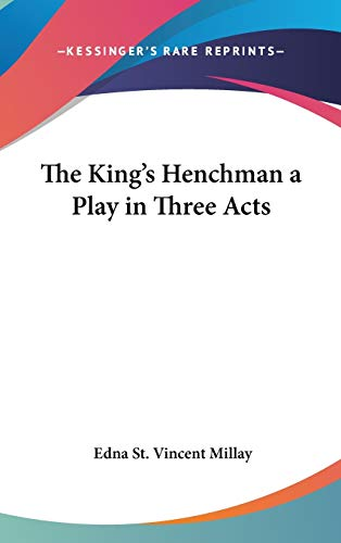 The King's Henchman a Play in Three Acts (1432602101) by Edna St. Vincent Millay