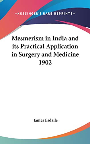 9781432602512: Mesmerism in India and its Practical Application in Surgery and Medicine 1902
