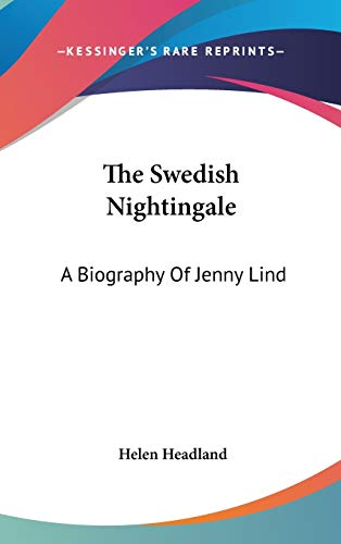 The Swedish Nightingale: A Biography Of Jenny