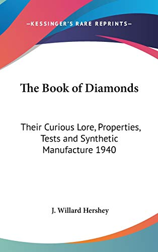 9781432602987: The Book of Diamonds: Their Curious Lore, Properties, Tests and Synthetic Manufacture 1940