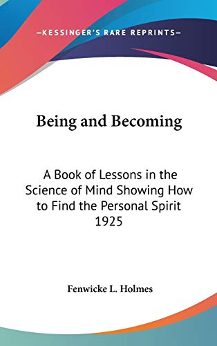 9781432603502: Being and Becoming: A Book of Lessons in the Science of Mind Showing How to Find the Personal Spirit 1925