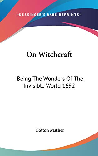 9781432603540: On Witchcraft: Being The Wonders Of The Invisible World 1692