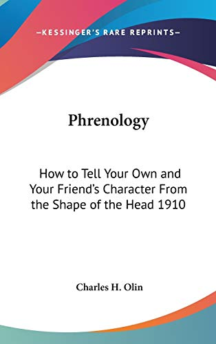 9781432603595: Phrenology: How to Tell Your Own and Your Friend's Character From the Shape of the Head 1910