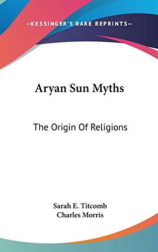 9781432603830: Aryan Sun Myths: The Origin Of Religions