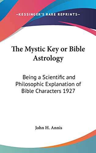9781432603984: The Mystic Key or Bible Astrology: Being a Scientific and Philosophic Explanation of Bible Characters 1927