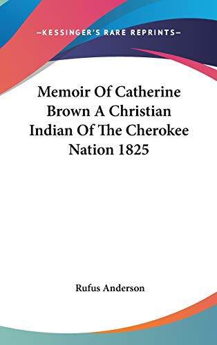 9781432604035: Memoir Of Catherine Brown A Christian Indian Of The Cherokee Nation 1825