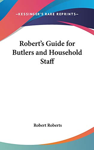 9781432604141: Robert's Guide for Butlers and Household Staff