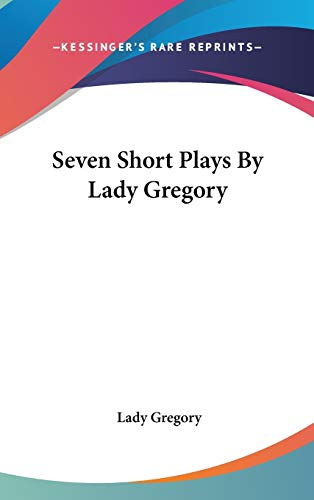 9781432605186: Seven Short Plays By Lady Gregory