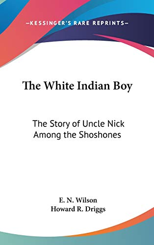 9781432606527: The White Indian Boy: The Story of Uncle Nick Among the Shoshones
