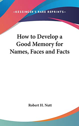 9781432606879: How to Develop a Good Memory for Names, Faces and Facts