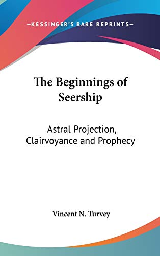 9781432606961: The Beginnings of Seership: Astral Projection, Clairvoyance and Prophecy