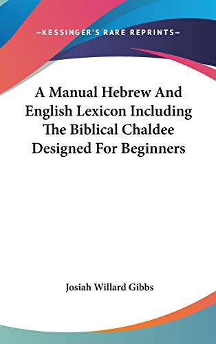 9781432607098: A Manual Hebrew And English Lexicon Including The Biblical Chaldee Designed For Beginners