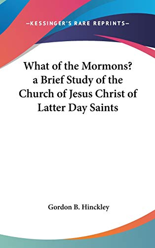 9781432607159: What of the Mormons? a Brief Study of the Church of Jesus Christ of Latter Day Saints