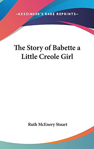 9781432607654: The Story of Babette a Little Creole Girl