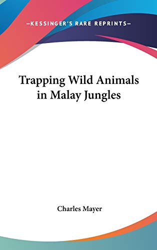 9781432608125: Trapping Wild Animals in Malay Jungles