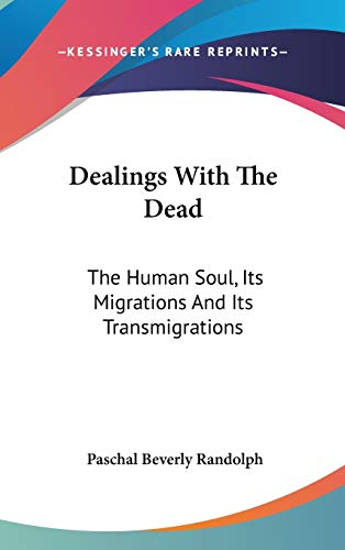 9781432609023: Dealings With The Dead: The Human Soul, Its Migrations And Its Transmigrations