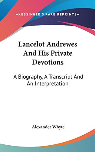 9781432609580: Lancelot Andrewes And His Private Devotions: A Biography, A Transcript And An Interpretation