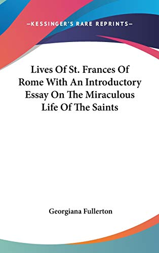 9781432610050: Lives Of St. Frances Of Rome With An Introductory Essay On The Miraculous Life Of The Saints