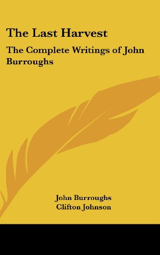 9781432610647: The Last Harvest: The Complete Writings of John Burroughs