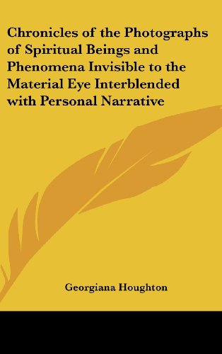9781432610722: Chronicles of the Photographs of Spiritual Beings and Phenomena Invisible to the Material Eye Interblended with Personal Narrative