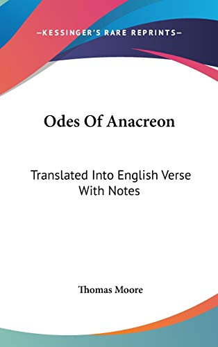 9781432611583: Odes Of Anacreon: Translated Into English Verse With Notes