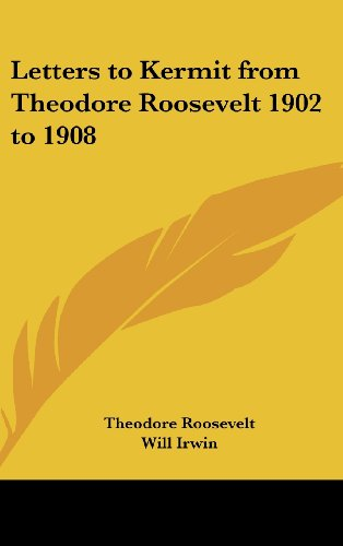 9781432611644: Letters to Kermit from Theodore Roosevelt 1902 to 1908
