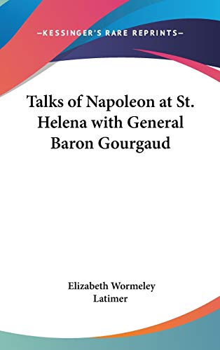 9781432612351: Talks of Napoleon at St. Helena with General Baron Gourgaud