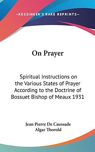 9781432612375: On Prayer: Spiritual Instructions on the Various States of Prayer According to the Doctrine of Bossuet Bishop of Meaux 1931