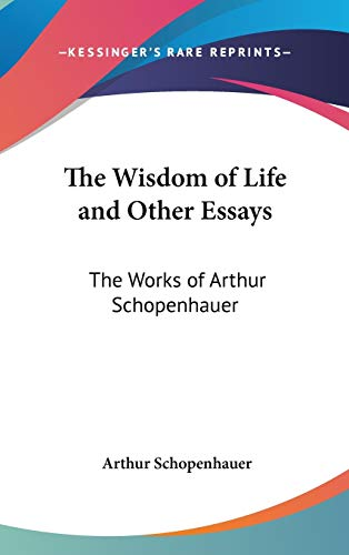The Wisdom of Life and Other Essays: The Works of Arthur Schopenhauer (9781432612450) by Arthur Schopenhauer