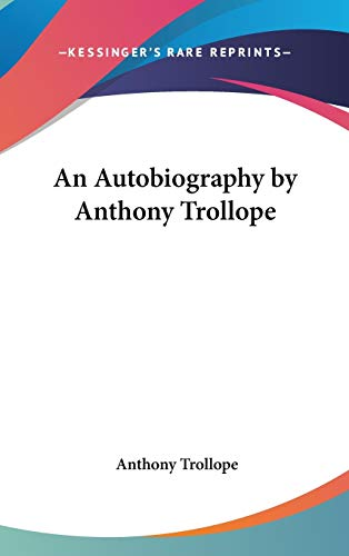 9781432612665: An Autobiography by Anthony Trollope